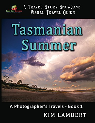 Tasmanian Summer: A Photographer's Travels – Book 1 (Travel Story Showcase Visual Travel Guides)