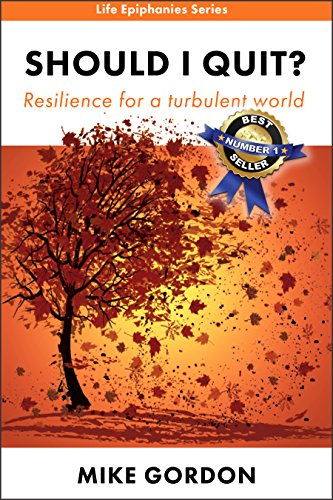 Should I Quit?: Resilience for a turbulent world (Life Epiphanies Book 1)