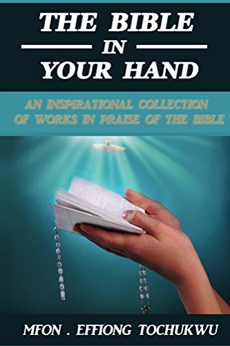 The Bible in Your Hand: An Inspirational Collection of Works in Praise of the Bible
