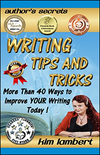Writing Tips and Tricks: More Than 40 Ways to Improve YOUR Writing Today! (Authors Secrets Book 1)