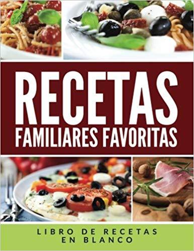 Recetas Familiares Favoritas: Libro de Recetas en Blanco (Spanish Edition)
