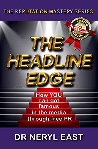 The Headline Edge: How YOU can get famous in the media through free PR (The Reputation Mastery Series Book 1)
