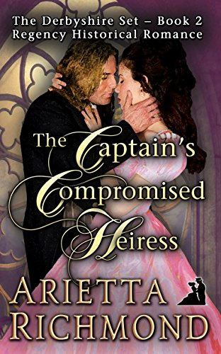 The Captain's Compromised Heiress: Regency Historical Romance (The Derbyshire Set Book 2)