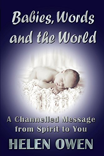 Babies, Words and the World: A Channelled Message from Spirit to You