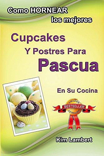 Como HORNEAR los mejores Cupcakes Y Postres Para Pascua En Su Cocina (Volume 2) (Spanish Edition)