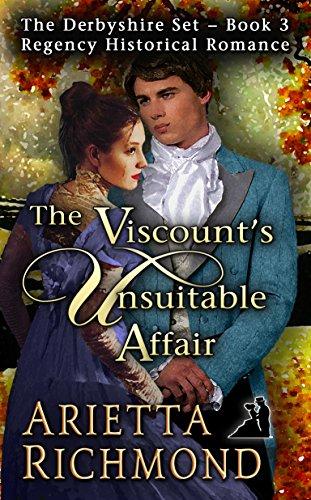 The Viscount's Unsuitable Affair: Regency Historical Romance (The Derbyshire Set Book 3)