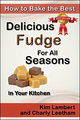 How to Bake the Best Delicious Fudge For All Seasons – In Your Kitchen