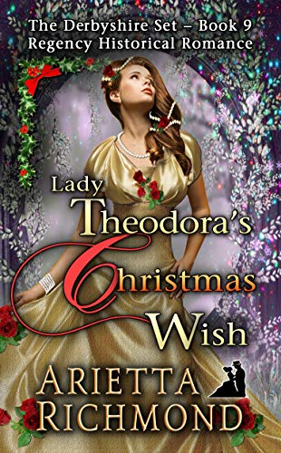 Lady Theodora's Christmas Wish: Regency Historical Romance (The Derbyshire Set Book 9)