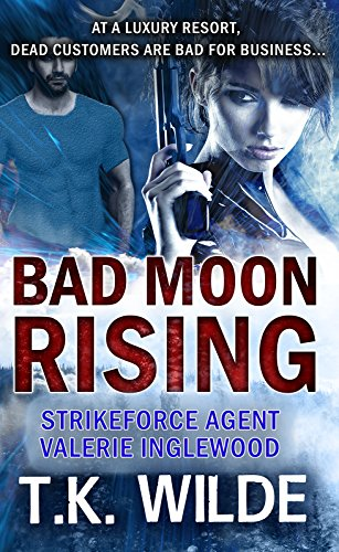 Bad Moon Rising (Strikeforce Agent Valerie Inglewood Book 1)