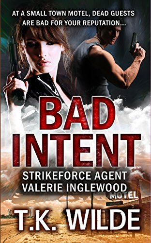 Bad Intent: At a Small Town Motel, Dead Guests are Bad for Your Reputation (Strikeforce Agent Valerie Inglewood Book 4)